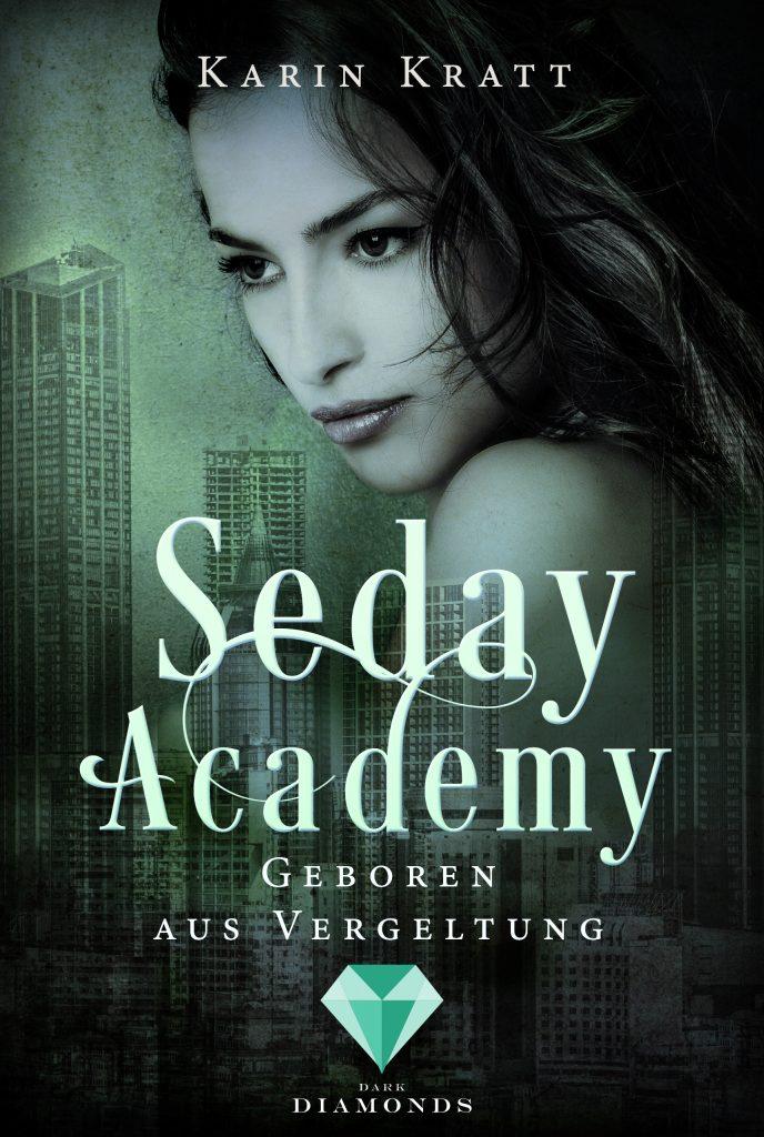 Seday Academy Band VII - Geboren aus Vergeltung (Autorin: Karin Kratt)